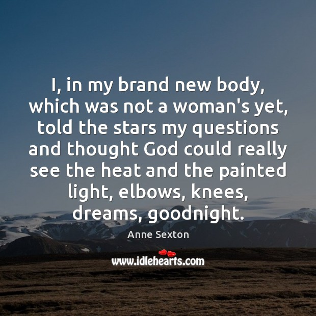 Image, I, in my brand new body, which was not a woman's yet,