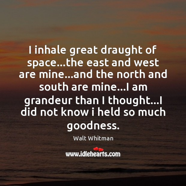 Image, I inhale great draught of space…the east and west are mine…