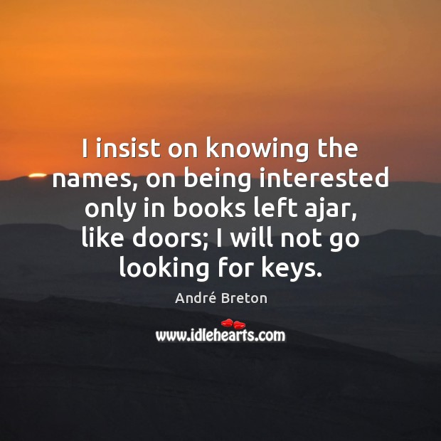 I insist on knowing the names, on being interested only in books Image