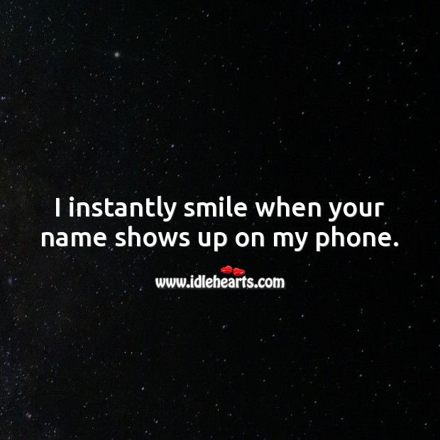 I instantly smile when your name shows up on my phone. Smile Messages Image