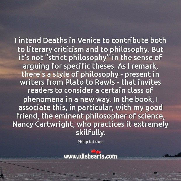 Philip Kitcher Picture Quote image saying: I intend Deaths in Venice to contribute both to literary criticism and
