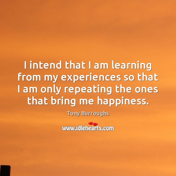 I intend that I am learning from my experiences so that I Image