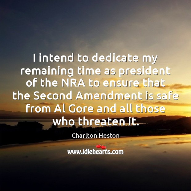 Image, I intend to dedicate my remaining time as president of the NRA