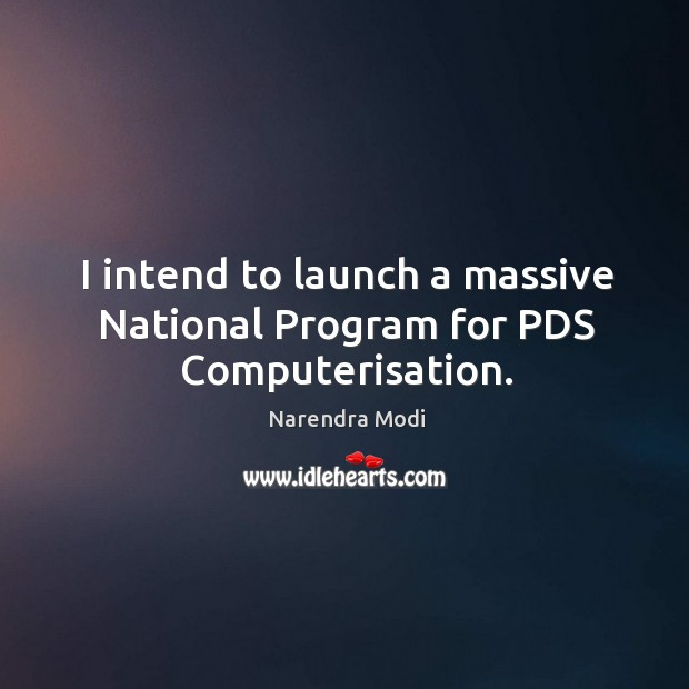 Image, I intend to launch a massive National Program for PDS Computerisation.