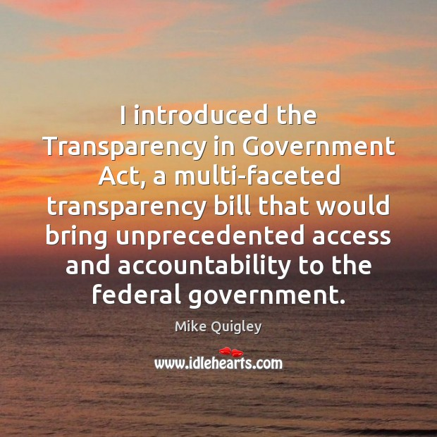 I introduced the Transparency in Government Act, a multi-faceted transparency bill that Image