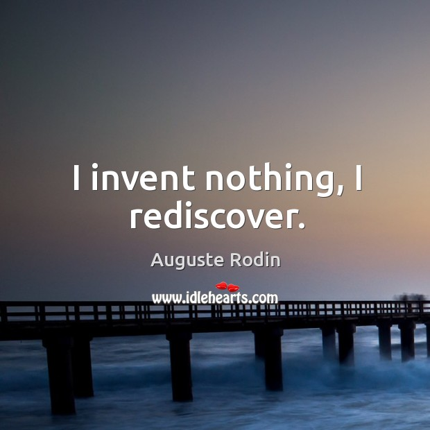 I invent nothing, I rediscover. Image