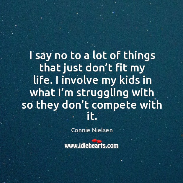 I involve my kids in what I'm struggling with so they don't compete with it. Image