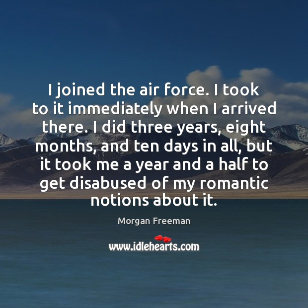 Image, I joined the air force. I took to it immediately when I