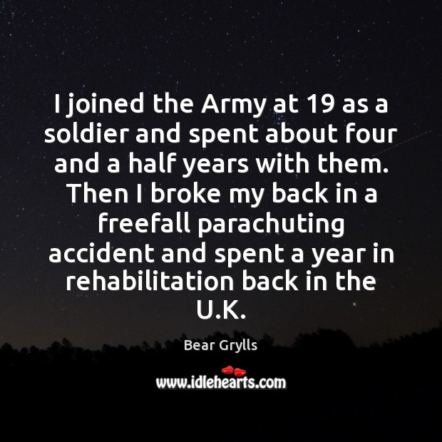 I joined the Army at 19 as a soldier and spent about four Bear Grylls Picture Quote