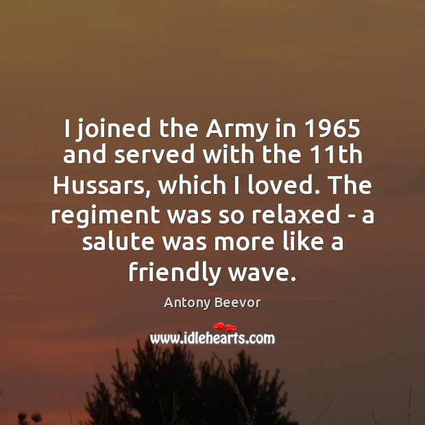 Image, I joined the Army in 1965 and served with the 11th Hussars, which