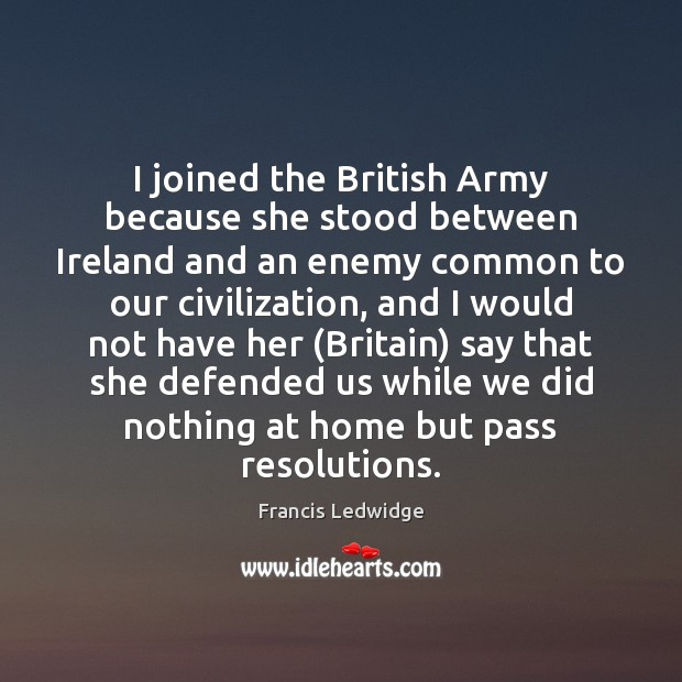 I joined the British Army because she stood between Ireland and an Image