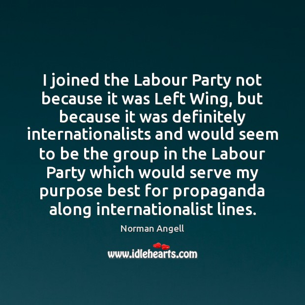I joined the Labour Party not because it was Left Wing, but Image