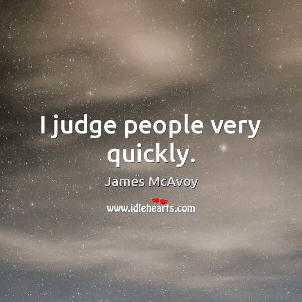 I judge people very quickly. Image