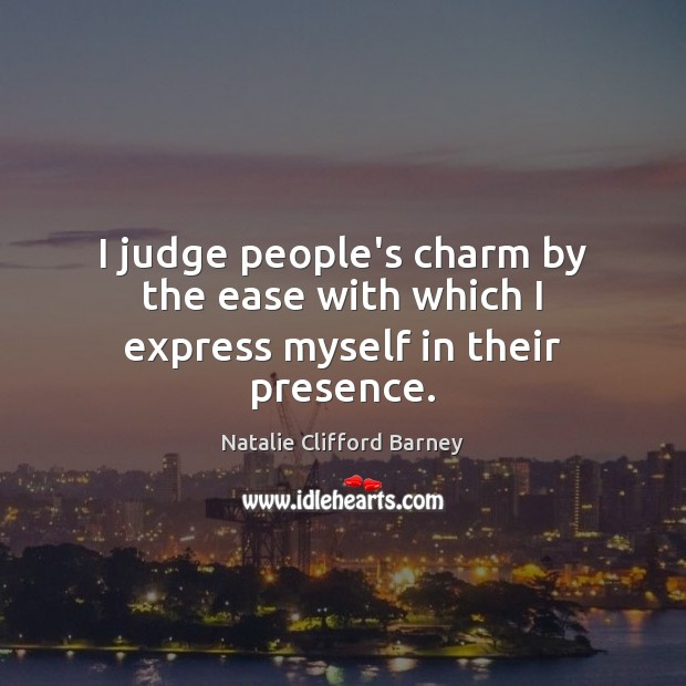 I judge people's charm by the ease with which I express myself in their presence. Image