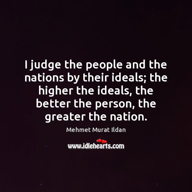 Image, I judge the people and the nations by their ideals; the higher