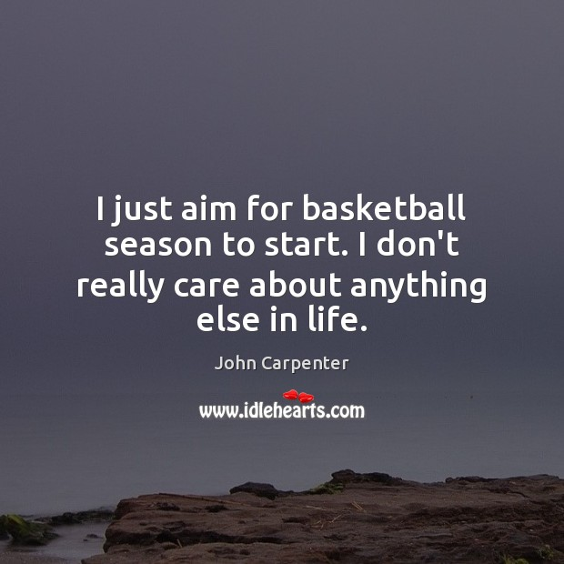 Image, I just aim for basketball season to start. I don't really care