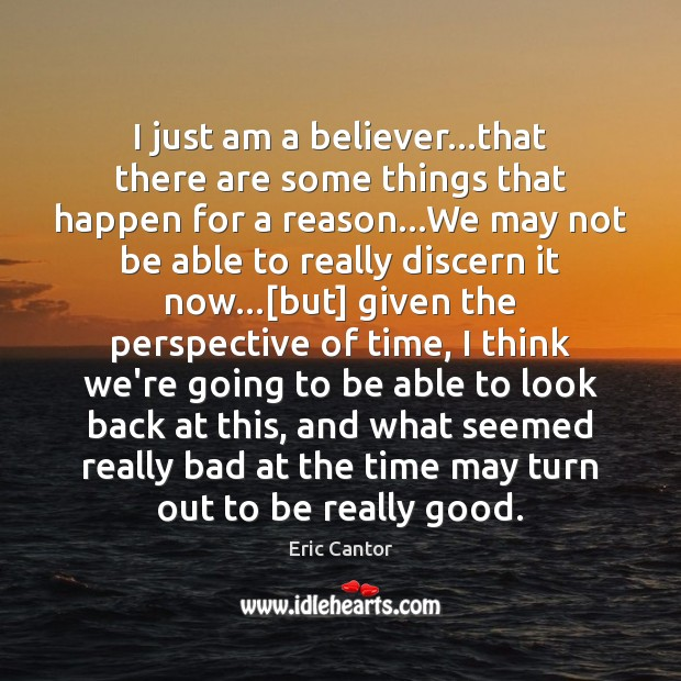 Image, I just am a believer…that there are some things that happen