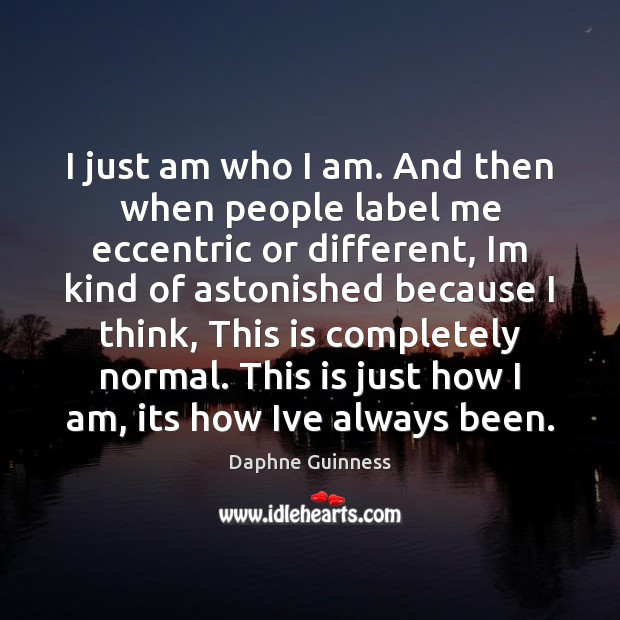 I just am who I am. And then when people label me Image