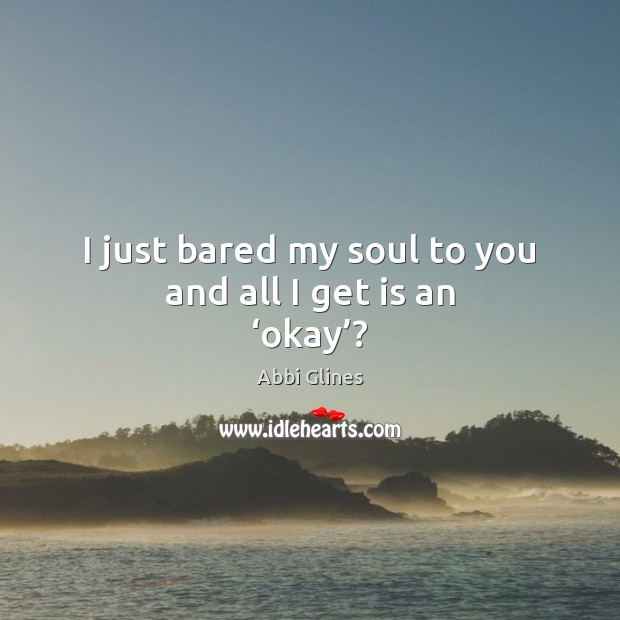 Image, I just bared my soul to you and all I get is an 'okay'?