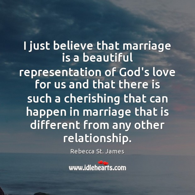 I just believe that marriage is a beautiful representation of God's love Rebecca St. James Picture Quote