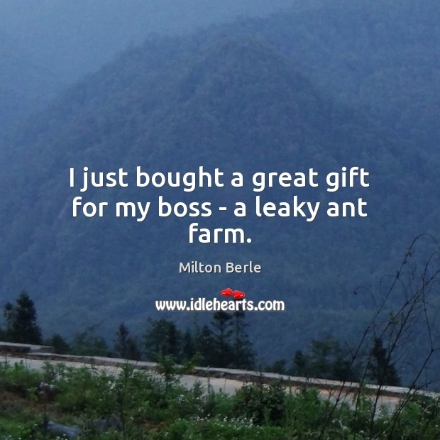 I just bought a great gift for my boss – a leaky ant farm. Image