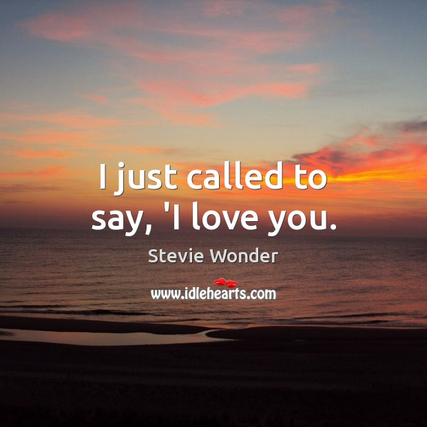 Image, I just called to say, 'I love you.
