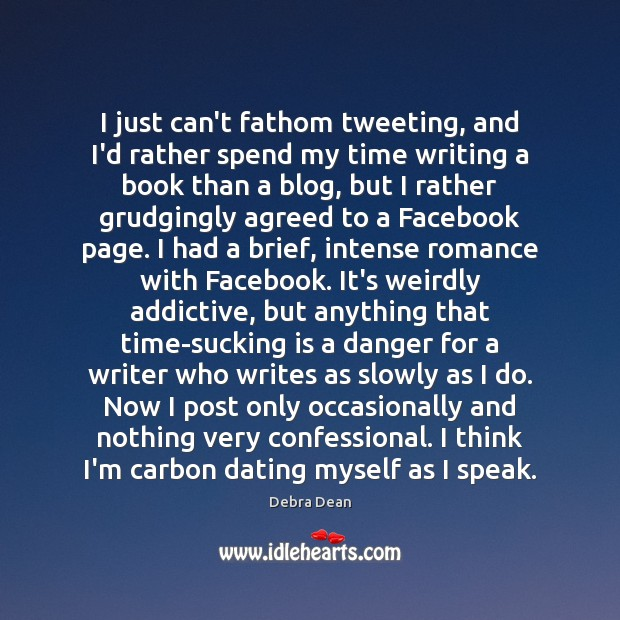 I just can't fathom tweeting, and I'd rather spend my time writing Image