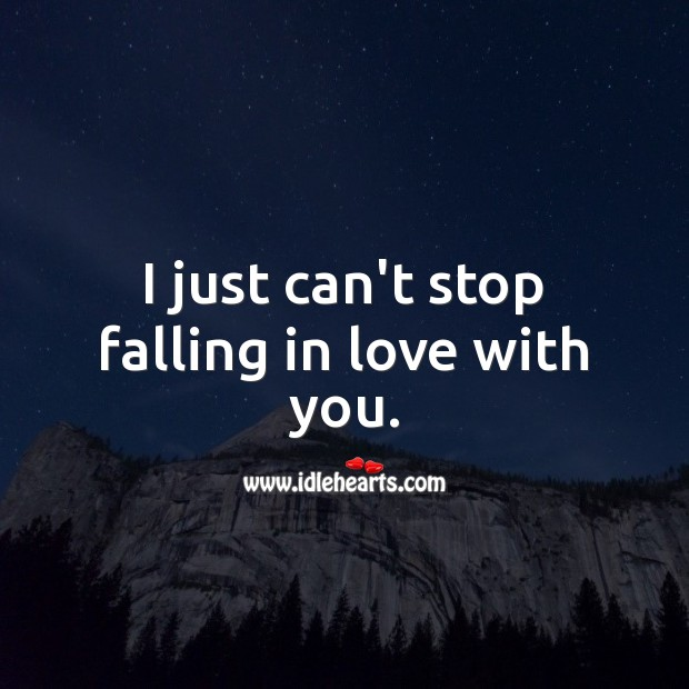 I just can't stop falling in love with you. Falling in Love Quotes Image
