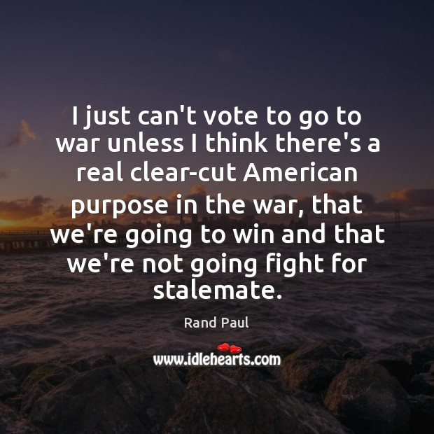 I just can't vote to go to war unless I think there's Image