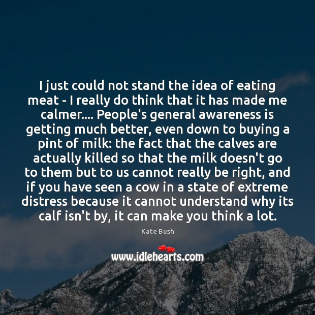 I just could not stand the idea of eating meat – I Image