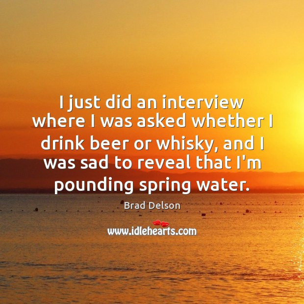 I just did an interview where I was asked whether I drink Image