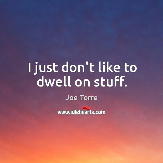 Image, I just don't like to dwell on stuff.