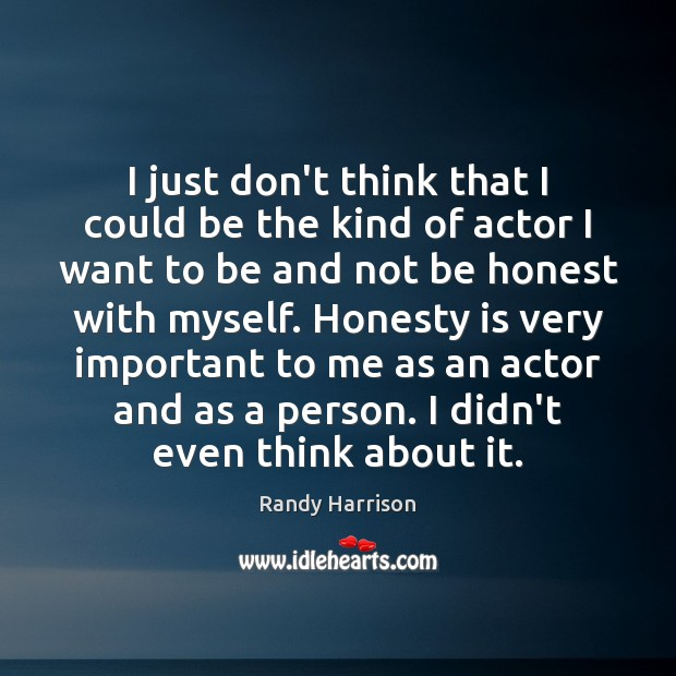 I just don't think that I could be the kind of actor Randy Harrison Picture Quote