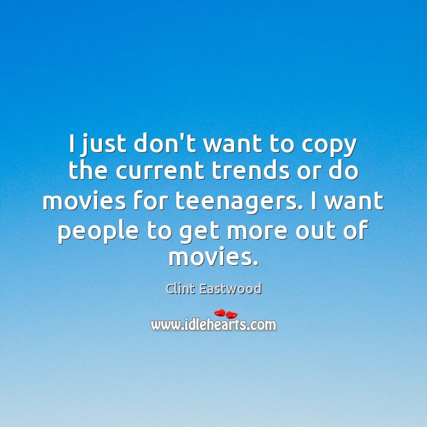 I just don't want to copy the current trends or do movies Clint Eastwood Picture Quote