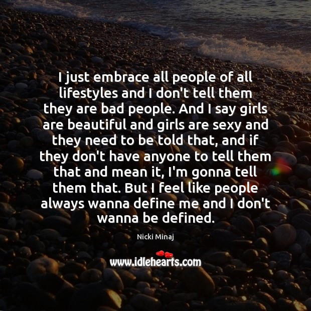 I just embrace all people of all lifestyles and I don't tell Nicki Minaj Picture Quote
