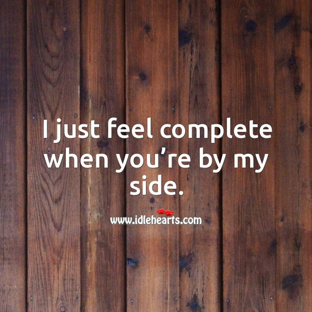 I just feel complete when you're by my side. Image