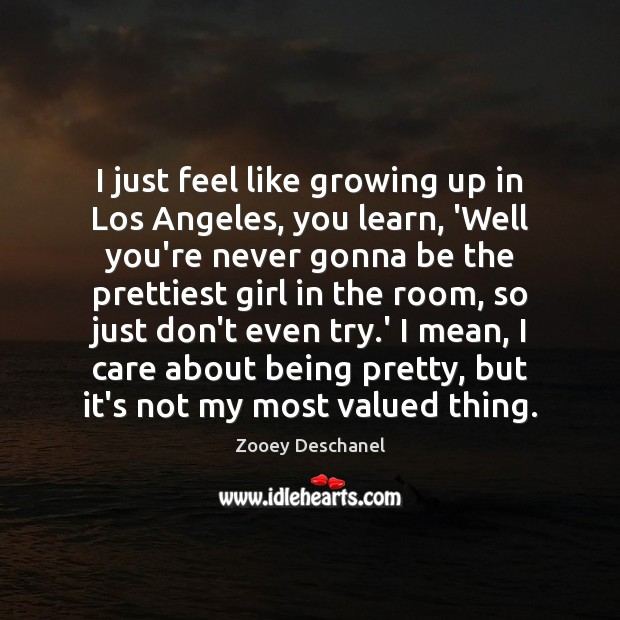 I just feel like growing up in Los Angeles, you learn, 'Well Zooey Deschanel Picture Quote
