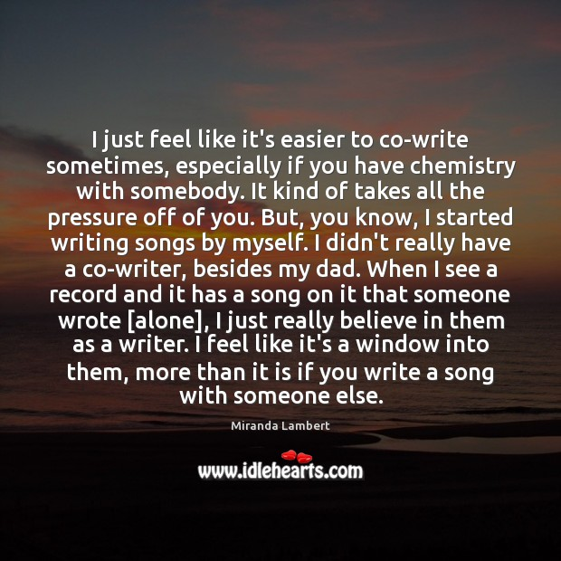 I just feel like it's easier to co-write sometimes, especially if you Image