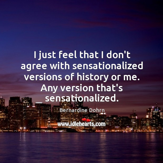 Image about I just feel that I don't agree with sensationalized versions of history