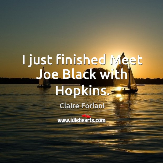 I just finished meet joe black with hopkins. Image