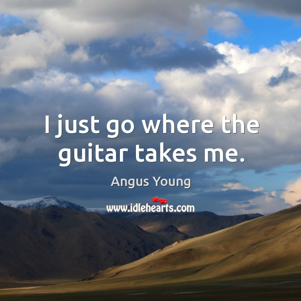 I just go where the guitar takes me. Image