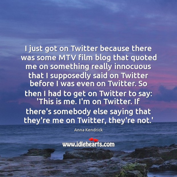 I just got on Twitter because there was some MTV film blog Anna Kendrick Picture Quote