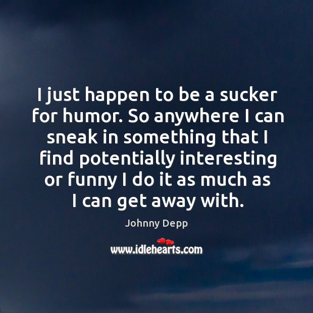 Image, I just happen to be a sucker for humor. So anywhere I