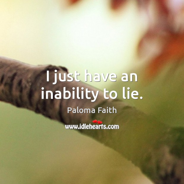 I just have an inability to lie. Paloma Faith Picture Quote