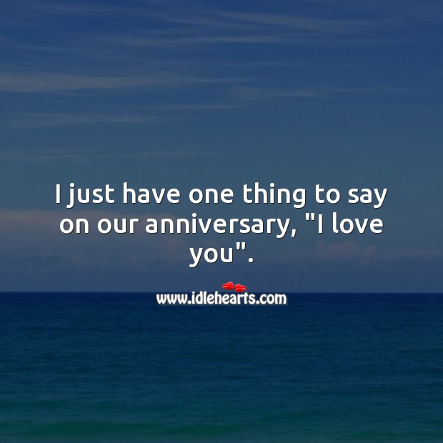 """I just have one thing to say on our anniversary, """"I love you"""". Wedding Anniversary Messages for Wife Image"""