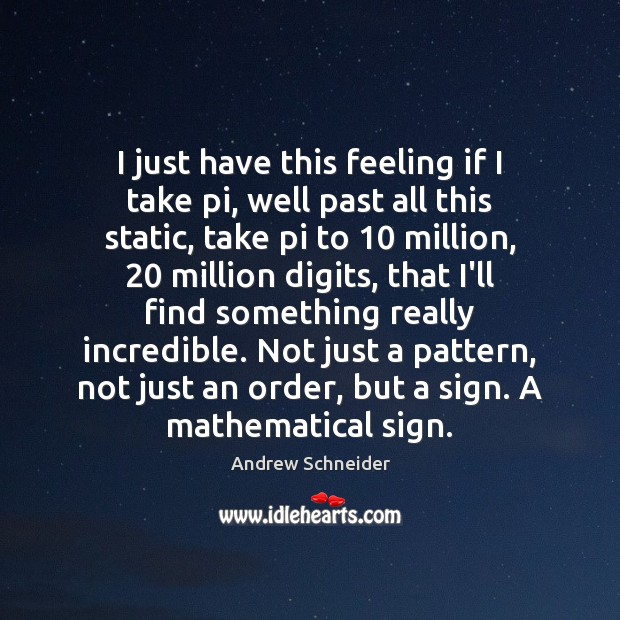 Image, I just have this feeling if I take pi, well past all