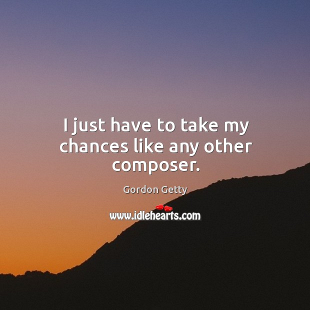 I just have to take my chances like any other composer. Image