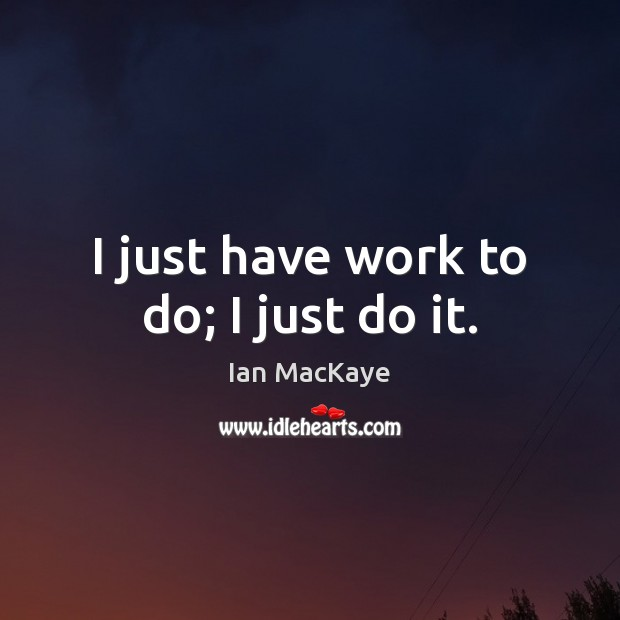 Image, I just have work to do; I just do it.