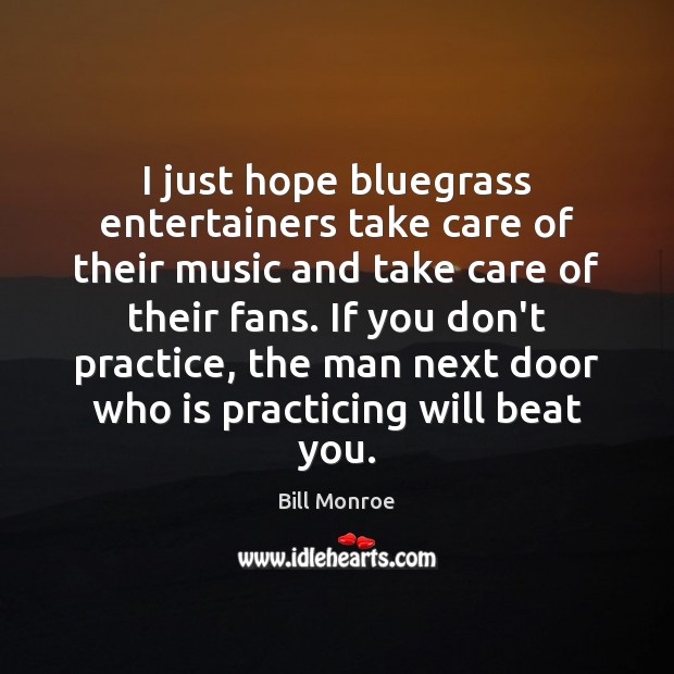 Image, I just hope bluegrass entertainers take care of their music and take