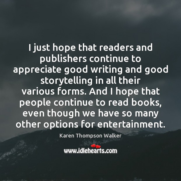 I just hope that readers and publishers continue to appreciate good writing Image